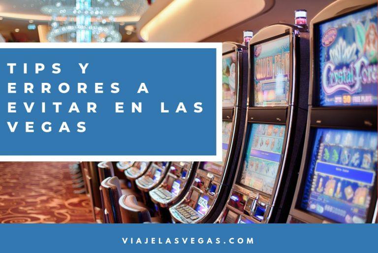 10 Tips y Errores comunes a evitar cuando visitas Las Vegas
